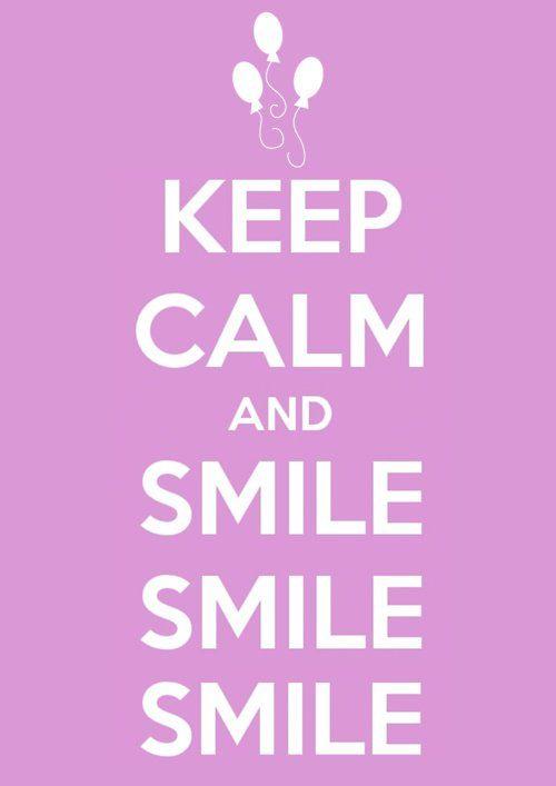 Keep me calm and smile smile smile