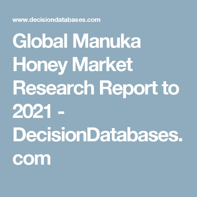 Global Manuka Honey Market Research Report to 2021 - DecisionDatabases.com