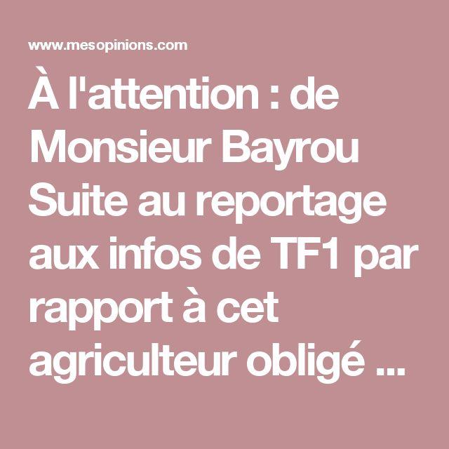 """À l'attention : de Monsieur Bayrou Suite au reportage aux infos de TF1 par rapport à cet agriculteur obligé de déménager sa ferme suite aux """"nuisances"""" sonores et olfactives de ses vaches, je trouve inadmissible que des gens qui viennent de la ville, qui sont installés depuis 10 ans dans un petit village du Cantal portent plainte contre leur voisin agriculteur parce que le bruit et l'odeur des vaches les dérangent. Et que la justice leur donne raison, je trouve ça absurde.   Résultat, ce…"""