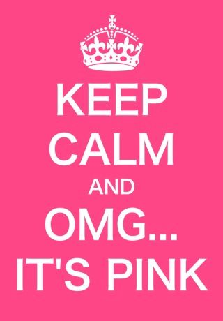 Keep calm and OMG it's PINK!