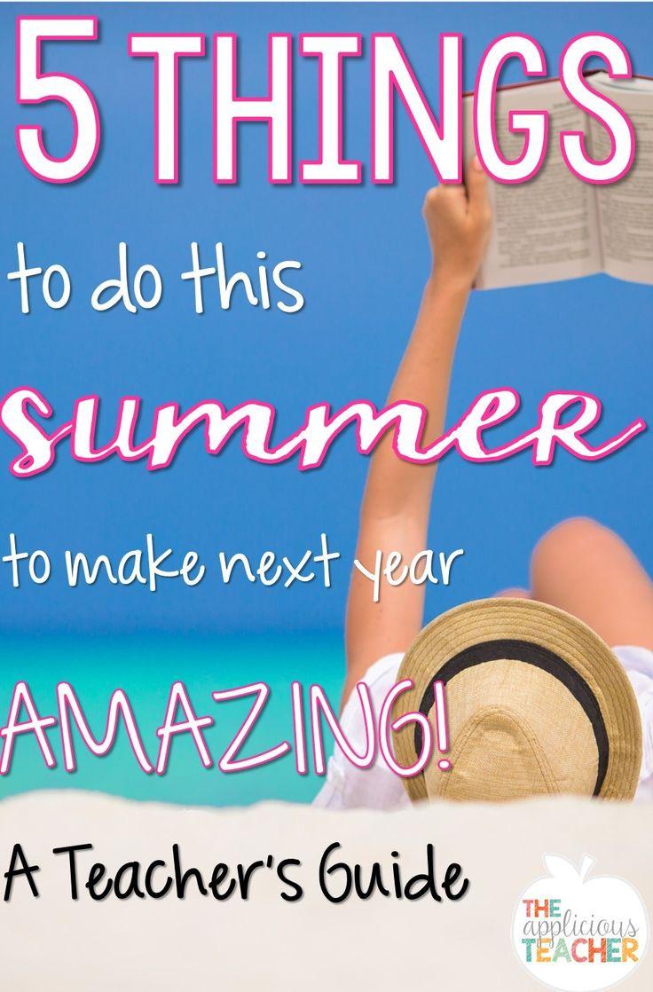 5 things to do this summer to make next year amazing! Must do ideas for teachers over the summer!