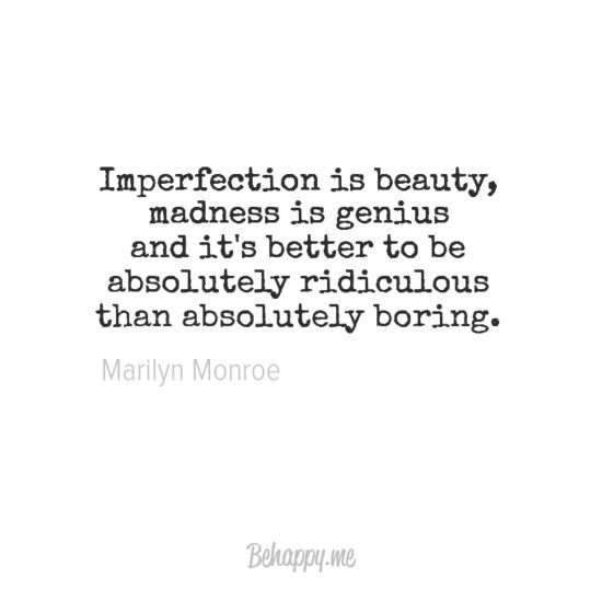 """""""Imperfection is beauty, madness is genius"""" by Marilyn Monroe"""