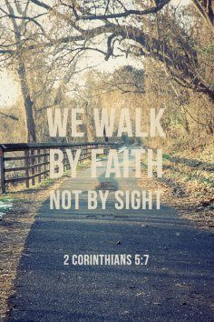 WE WALK BY FAITH || FOR MORE GREAT CHRISTIAN QUOTES VISIT http://thequotepost.com/christian-quotes.html