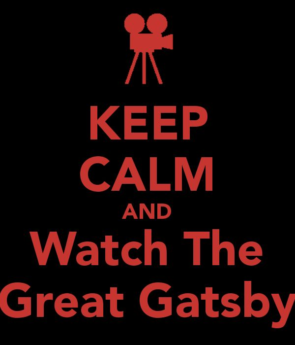 KEEP CALM AND Watch The Great Gatsby