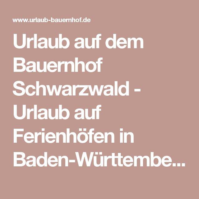 Urlaub auf dem Bauernhof Schwarzwald - Urlaub auf Ferienhöfen in Baden-Württemberg