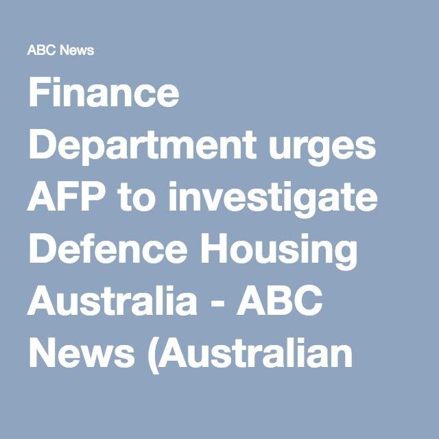 Finance Department urges AFP to investigate Defence Housing Australia - ABC News (Australian Broadcasting Corporation)