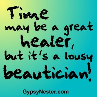 Time may be a great healer, but it's a lousy beautician! For more quotes to pin to your friends! -http://www.gypsynester.com/funny-inspirational-quotes.htm