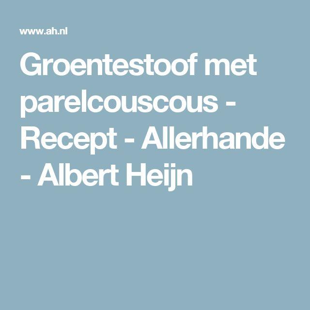 Groentestoof met parelcouscous - Recept - Allerhande - Albert Heijn