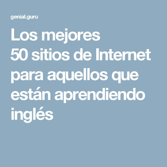 Los mejores 50 sitios de Internet para aquellos que están aprendiendo inglés