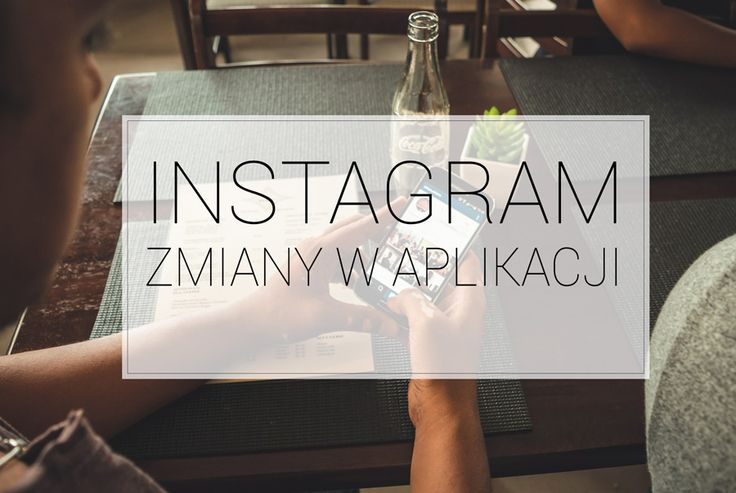 Instagram- zmiany w aplikacji