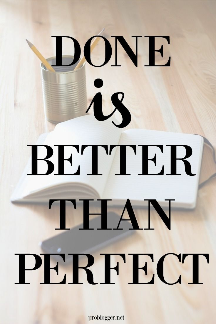 """""""Done is better than perfect."""""""