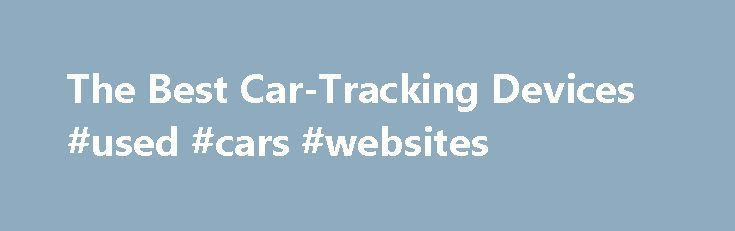 The Best Car-Tracking Devices #used #cars #websites http://cars.remmont.com/the-best-car-tracking-devices-used-cars-websites/  #car tracking device # The Best Car-Tracking Devices Promoted by Car-Tracking Device Overview There are two types of car GPS systems. They offer vehicle location data in different ways and have different power sources. Both types of devices provide a means to view a full history of a vehicle s travels. For employers, the systems…The post The Best Car-Tracking Devices…