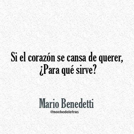 Mario Benedetti Se endurece como roca, pesa en el pecho cada día un poco mas, lo cargas con dificultad, cansada, mientras tus costillas duelen intentando contenerlo.