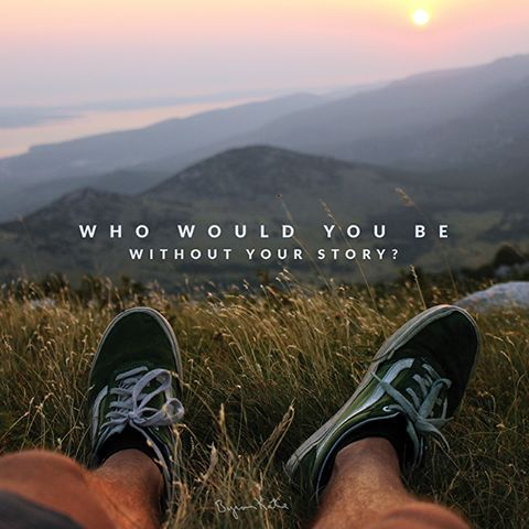 Who would you be without your story. - Byron Katie