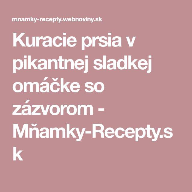 Kuracie prsia v pikantnej sladkej omáčke so zázvorom - Mňamky-Recepty.sk