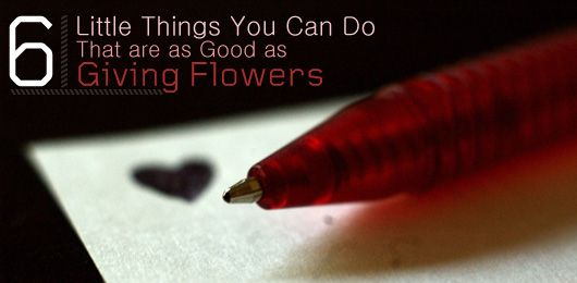 6 Little Things You Can Do That are as Good as Giving Flowers