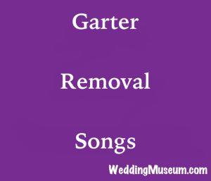 garter removal songs for when the groom removes the bride's garter from her leg.