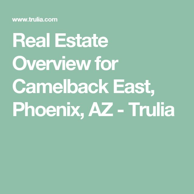 Real Estate Overview for Camelback East, Phoenix, AZ - Trulia