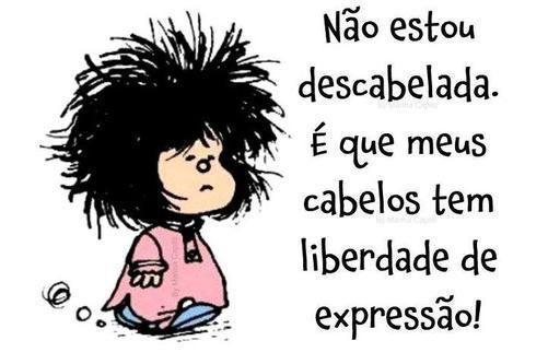 Não estou descabelada... é que meus cabelos têm liberdade de expressão!