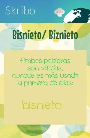 Bisnieto/ biznieto ambas palabrasson válidas,aunque es más usadala primera de ellas: bisnieto