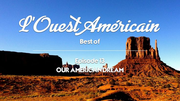Our American Dream - Episode 13 - L'Ouest Américain (Best of) Las Vegas Grand Canyon Meteor Crater Four Corners Monument Monument Valley Lake Mead Petrified Forest Horseshoe Bend Antelope Canyon Lake Powell Bryce Canyon Zion National Park Death Valley Lake Mono Bodie Ghost Town Lake Tahoe Yosemite National Park San Francisco Los Angeles Cedar Breaks Monument Salt Lake City Grand Teton National Park Yellowstone National Park Glacier National Park