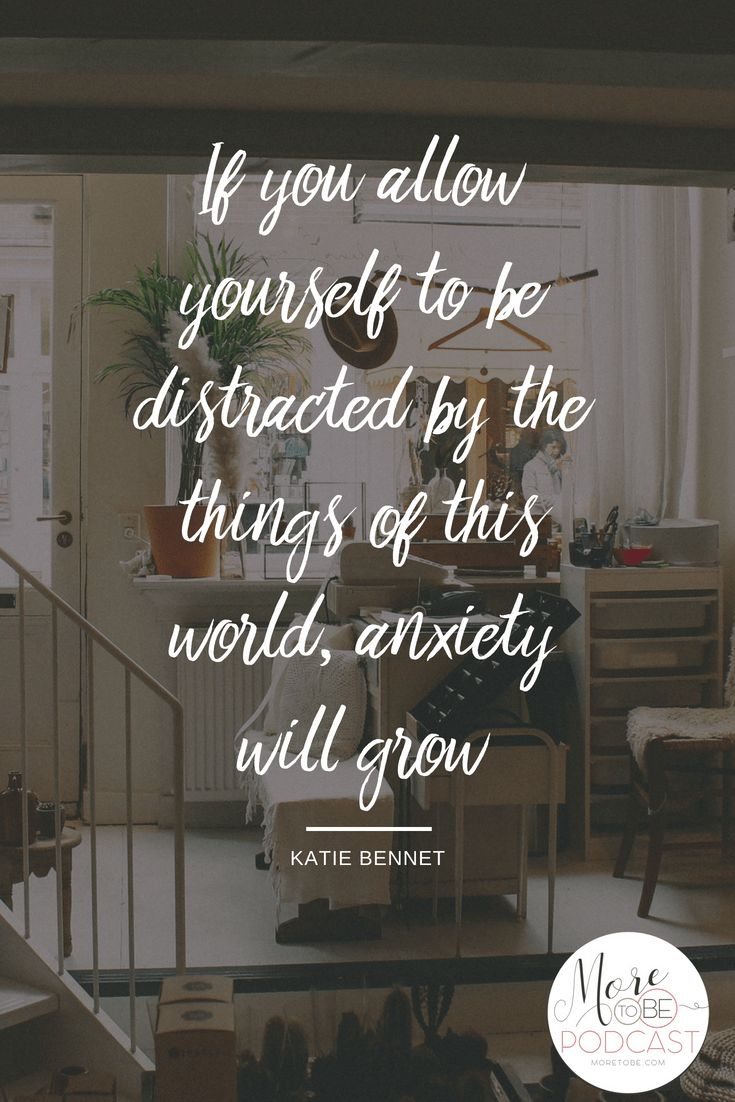 If you allow yourself to be distracted by the things of this world, anxiety will…