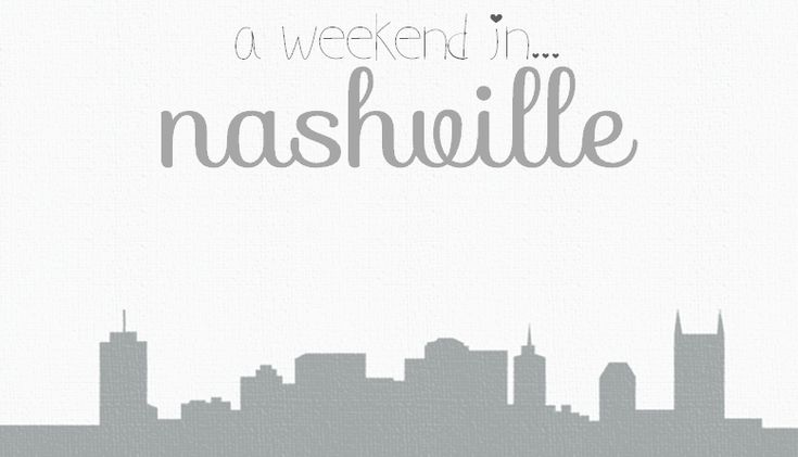 you have 48 hours in nashville: go! — sometimes, always, never