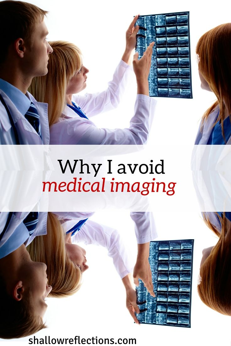 Don't get me wrong. I'm not against all medical imaging and I know it is has its place when used judiciously.