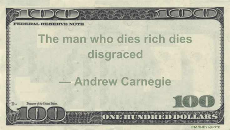Andrew Carnegie Money Quotation saying keeping money to no benefit to those in need or failing to answer some portion of society needs when dying wealthy puts a pall on the rich man's reputation. Andrew Carnegie said: The man who dies rich dies disgraced — Andrew Carnegie   Andrew Carnegie Quote Mug: Die Rich & …
