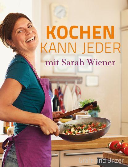 Sarah Wiener, Kochbuch, Rezepte, Kochbuchvorstellung, einfache Rezepte, österreichische Küche, Kochen kann Jeder