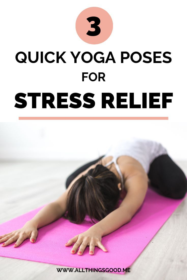 3 Quick Yoga Poses For Stress Relief All Things Good Mindfulness Wellness Lifestyle Blog Quick Yoga Beginner Yoga Workout Yoga For Stress Relief