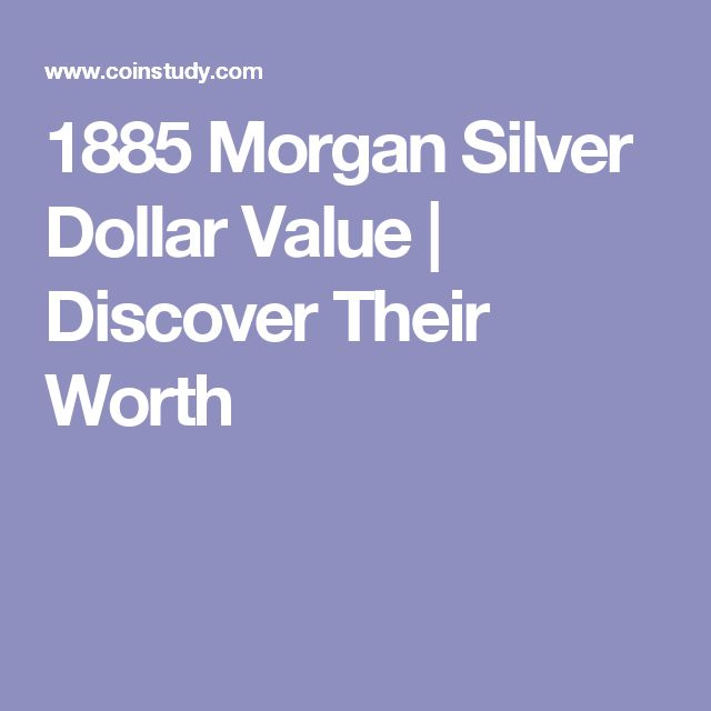 1885 Morgan Silver Dollar Value | Discover Their Worth