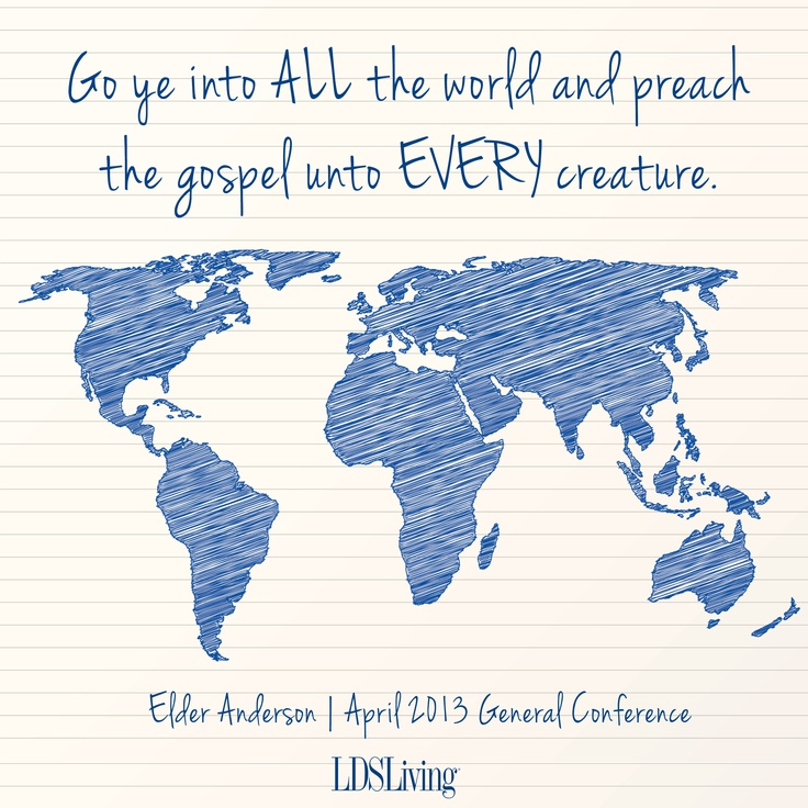 Go ye into all the world and preach the gospel unto every creature.