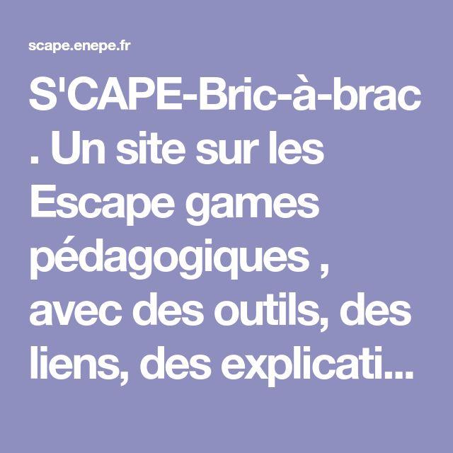 S'CAPE-Bric-à-brac. Un site sur les Escape games pédagogiques , avec des outils, des liens, des explications. Très bien fait