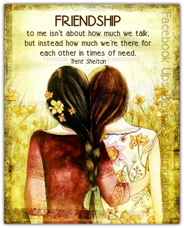 FRIENDSHIP to me isn't about how much we talk, but instead how much we're there for each other in times of need.  Trent Shelton  https://www.facebook.com/UpsDownsRoundabouts/photos/p.925448840823190/925448840823190/?type=1&theater