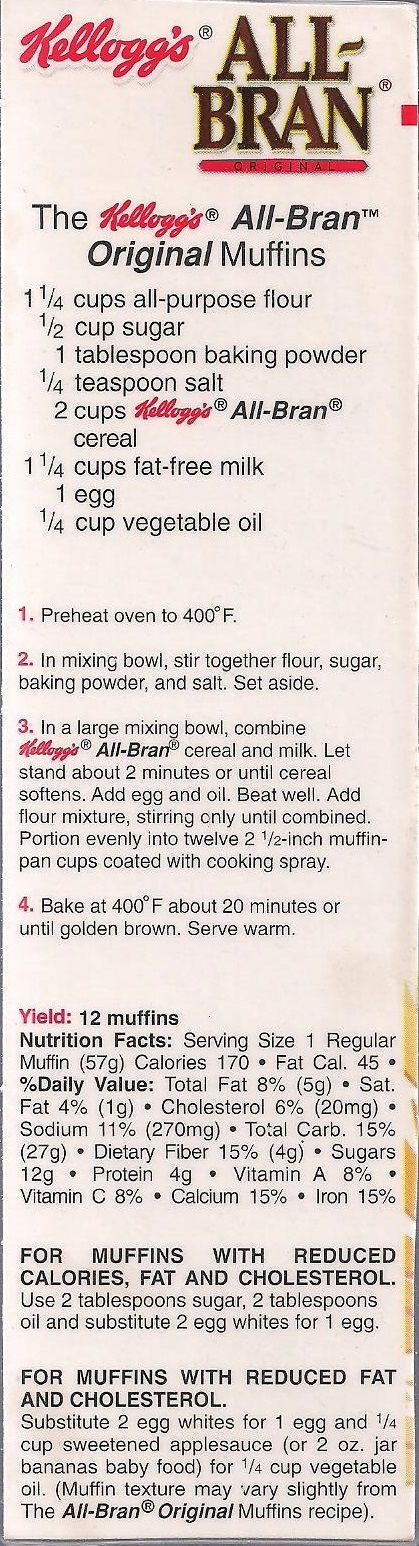 Kellogg's All-Bran Original Muffin recipe from a box of cereal. I love these thing's :-) ** They are good with 1-2 handful's of Craisins or raisins & about a 1/2-1 cup of chopped walnuts added also.: