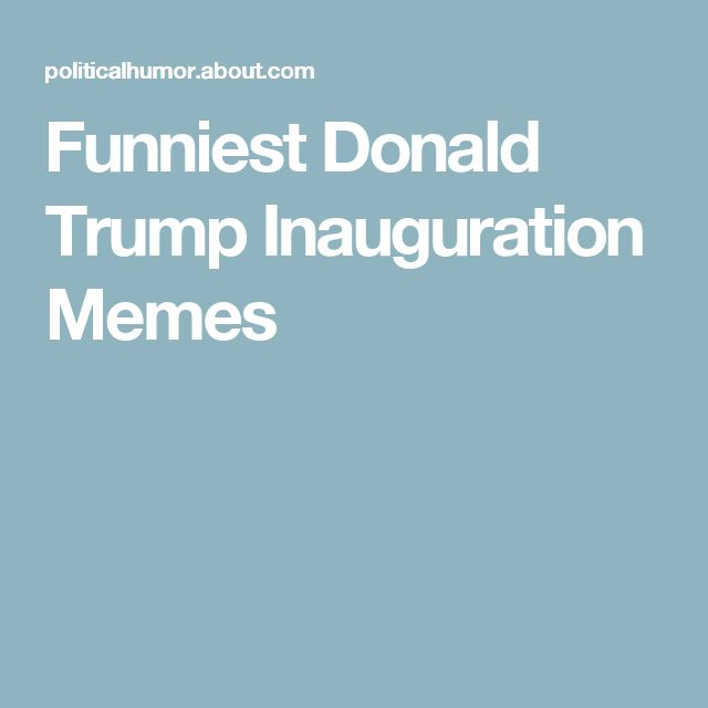 Funniest Donald Trump Inauguration Memes