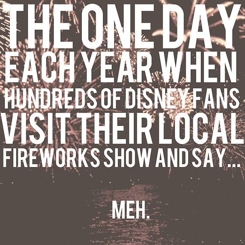 So true! 4th of July fireworks or any other for that matter do not compare at all to Walt Disney World's!!