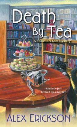 Death by Tea (Bookstore Cafe Mystery #2) Alex Erickson