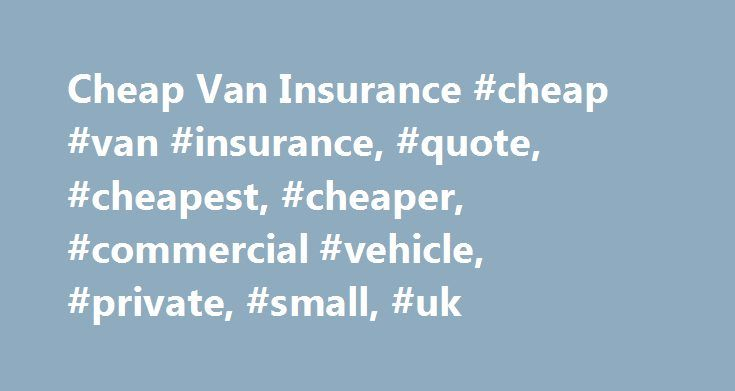 Cheap Van Insurance #cheap #van #insurance, #quote, #cheapest, #cheaper, #commercial #vehicle, #private, #small, #uk http://anchorage.remmont.com/cheap-van-insurance-cheap-van-insurance-quote-cheapest-cheaper-commercial-vehicle-private-small-uk/  # Cheap Van Insurance Save at least 10% on the cost of van insurance with Quoteline Direct If you're looking for cheap van insurance; you've come to the right place. Quoteline Direct has been driving down the cost of van insurance for over 45 years…