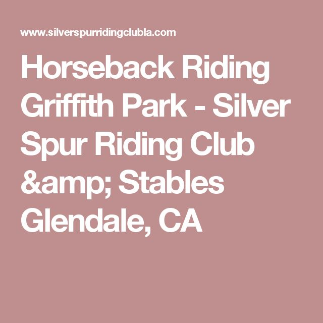 Horseback Riding Griffith Park - Silver Spur Riding Club & Stables Glendale, CA