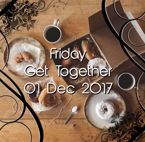 Friday Get Together 01 Dec 2017 by Vangie