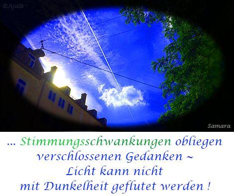 ... #Stimmungsschwankungen obliegen verschlossenen #Gedanken ~ #Licht kann nicht mit #Dunkelheit geflutet werden !