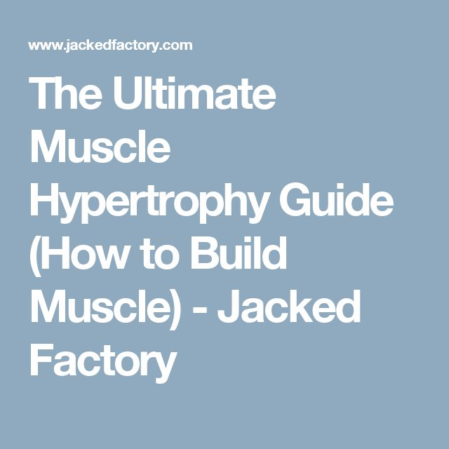 The Ultimate Muscle Hypertrophy Guide (How to Build Muscle) - Jacked Factory