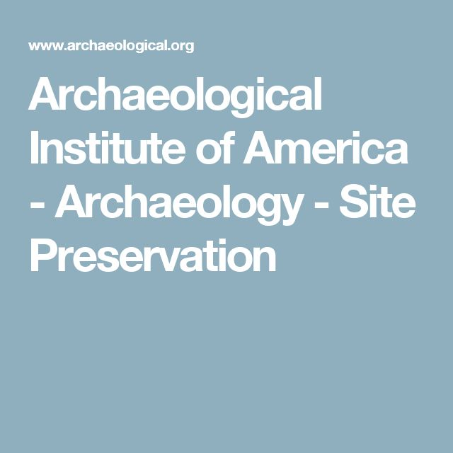 Archaeological Institute of America - Archaeology - Site Preservation