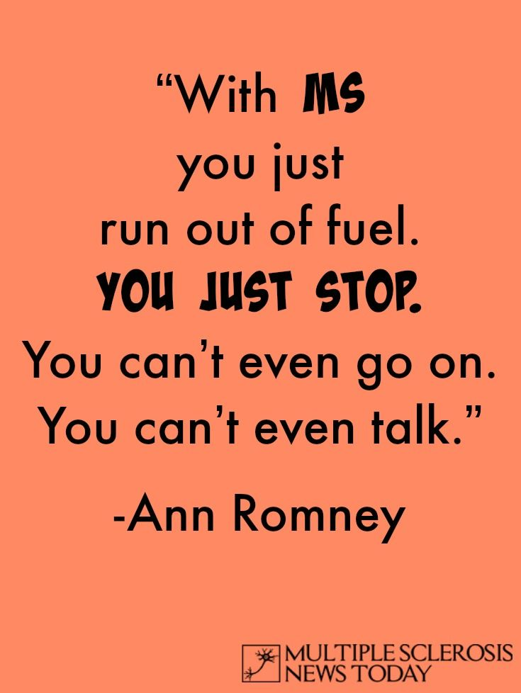 MS quote Ann Romney - So True - take a time out & wait until your legs want to cooperate, tomorrow is another day