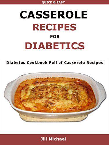 Casserole Recipes For Diabetics: Diabetes cookbook full of casserole recipes by Jill Michael http://www.amazon.com/dp/B01AQSE83A/ref=cm_sw_r_pi_dp_KruOwb1GCA00W