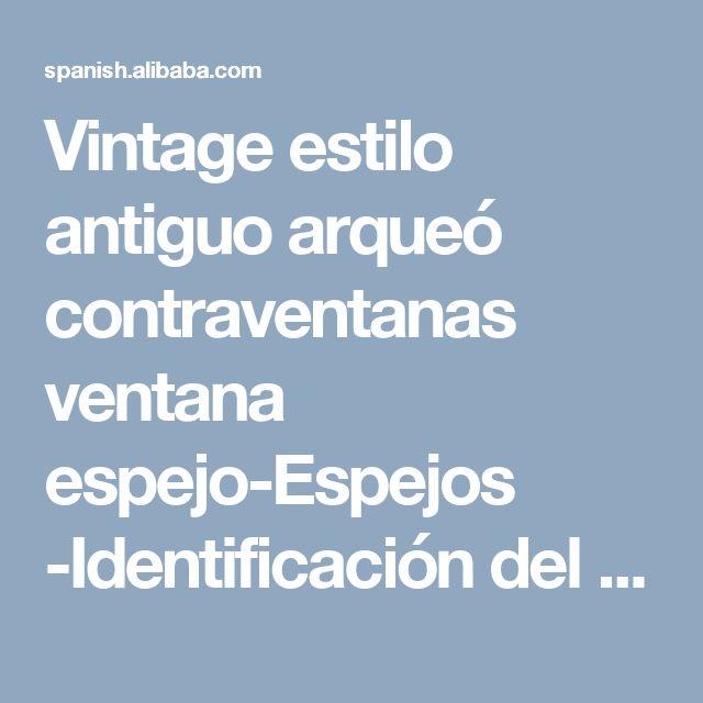 Vintage estilo antiguo arqueó contraventanas ventana espejo-Espejos -Identificación del producto:1022019249-spanish.alibaba.com