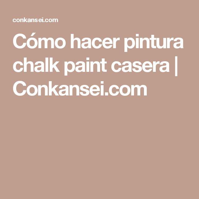 Cómo hacer pintura chalk paint casera | Conkansei.com