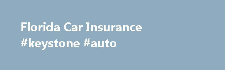 Florida Car Insurance #keystone #auto http://remmont.com/florida-car-insurance-keystone-auto/  #best auto insurance rates # Florida Car Insurance Information The state of Florida requires every vehicle with four or more wheels maintain Florida Auto Insurance coverage. When you register your vehicle you must have proof of Florida coverage. The minimum requirement is $10,000 personal injury protection (PIP) and $10,000 property damage liability (PDL). If you have been in a crash or convicted…